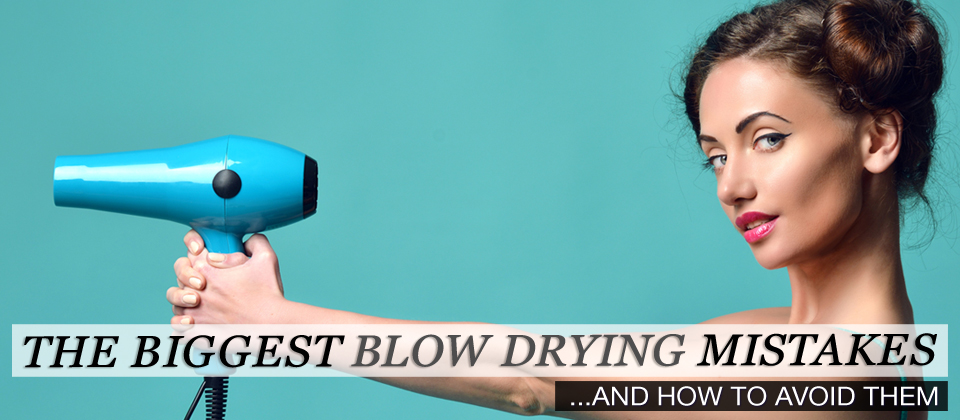 Biggest Blow Drying Mistakes